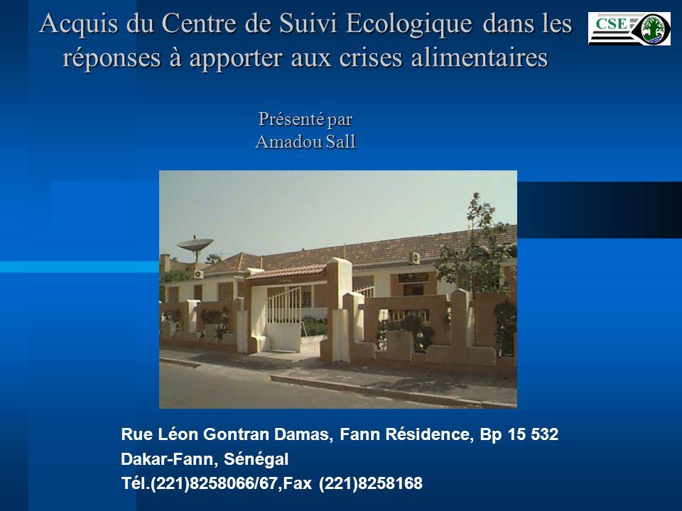 Acquis du Centre de Suivi Ecologique dans les réponses à apporter aux crises alimentaires Présenté par Amadou Sall Rue Léon Gontran Damas, Fann Réside