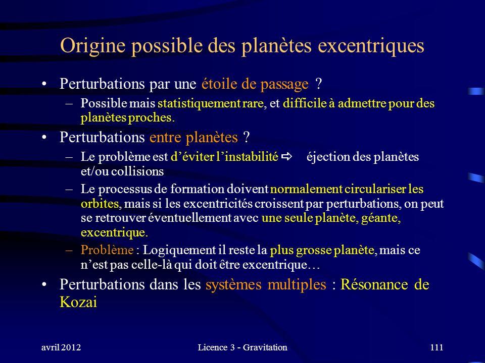 avril 2012Licence 3 - Gravitation111 Origine possible des planètes excentriques Perturbations par une étoile de passage ? –Possible mais statistiqueme