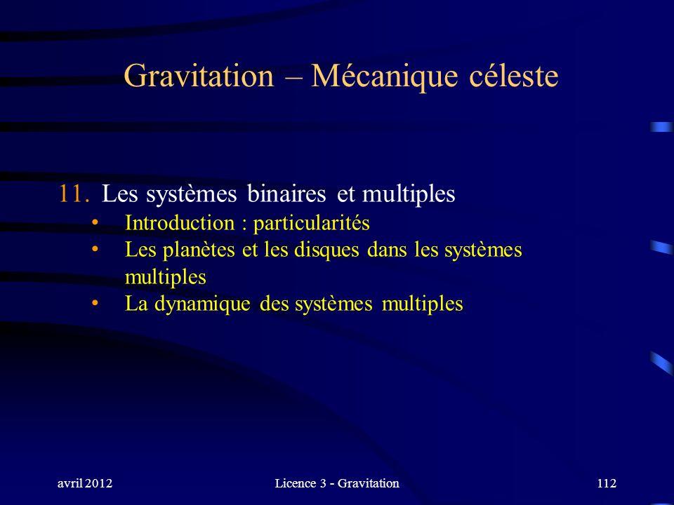 avril 2012Licence 3 - Gravitation112 Gravitation – Mécanique céleste 11. Les systèmes binaires et multiples Introduction : particularités Les planètes
