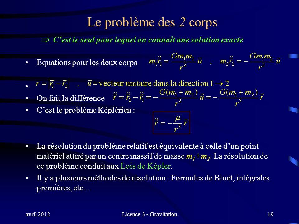 avril 2012Licence 3 - Gravitation Le problème des 2 corps Cest le seul pour lequel on connaît une solution exacte Equations pour les deux corps On fai