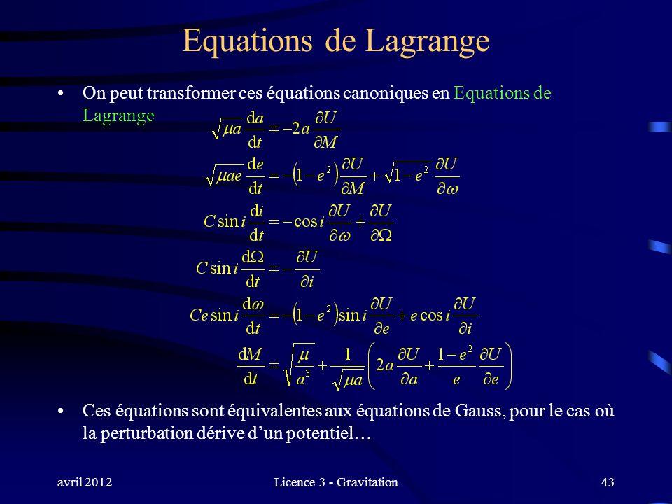 avril 2012Licence 3 - Gravitation Equations de Lagrange On peut transformer ces équations canoniques en Equations de Lagrange Ces équations sont équiv