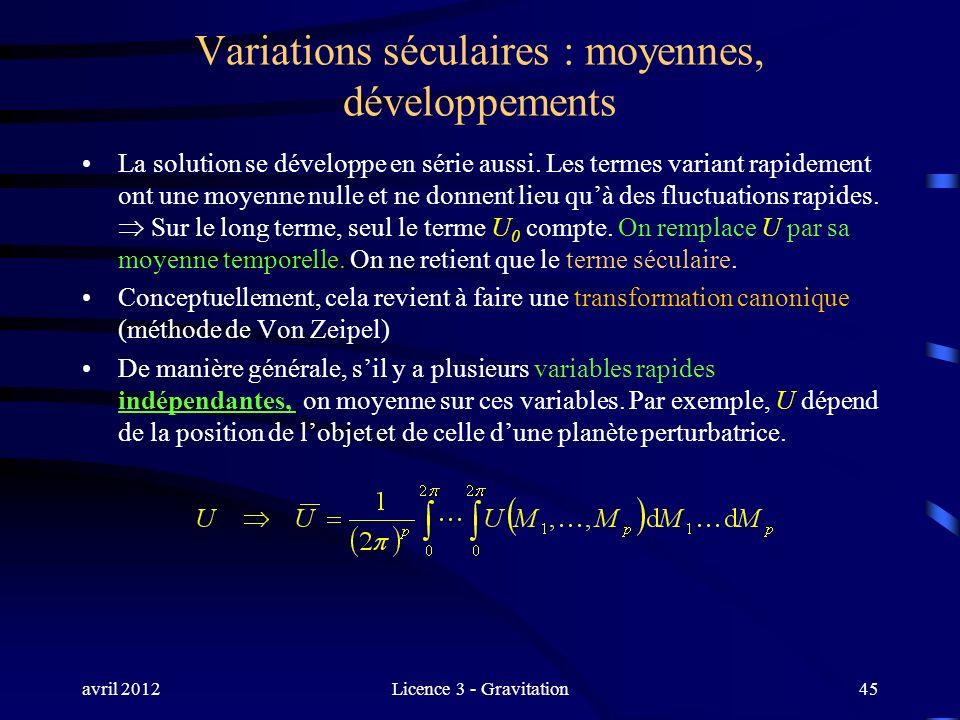 avril 2012Licence 3 - Gravitation Variations séculaires : moyennes, développements La solution se développe en série aussi. Les termes variant rapidem