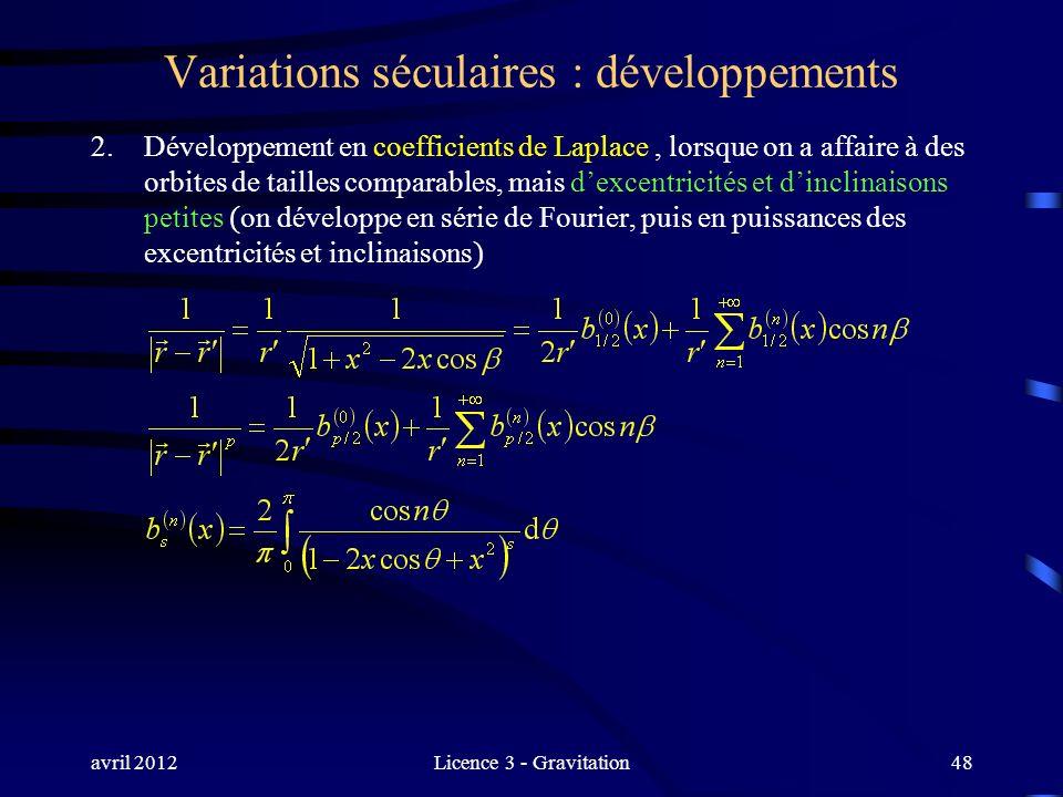 avril 2012Licence 3 - Gravitation Variations séculaires : développements 2.Développement en coefficients de Laplace, lorsque on a affaire à des orbite