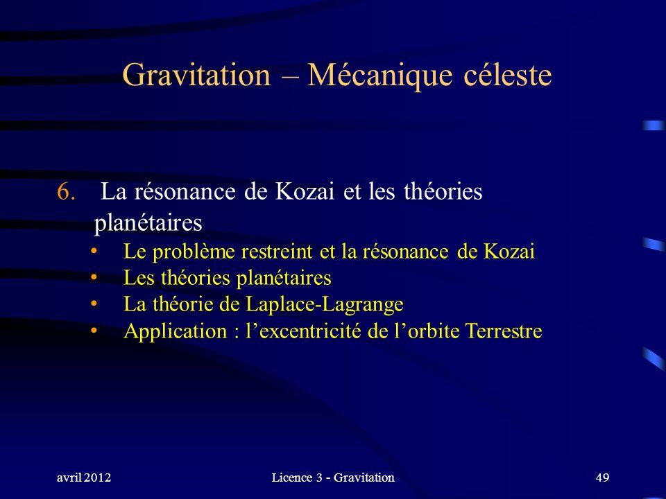 avril 2012Licence 3 - Gravitation49 Gravitation – Mécanique céleste 6. La résonance de Kozai et les théories planétaires Le problème restreint et la r