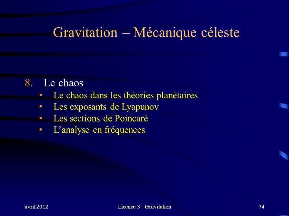 avril 2012Licence 3 - Gravitation74 Gravitation – Mécanique céleste 8. Le chaos Le chaos dans les théories planétaires Les exposants de Lyapunov Les s