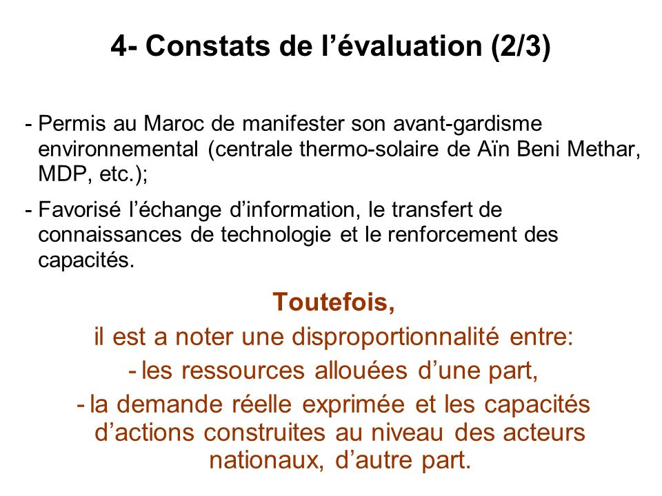- Permis au Maroc de manifester son avant-gardisme environnemental (centrale thermo-solaire de Aïn Beni Methar, MDP, etc.); - Favorisé léchange dinfor