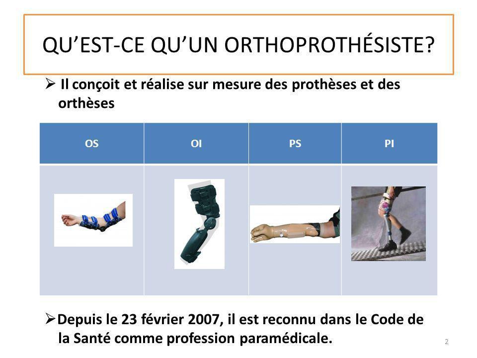 QUEST-CE QUUN ORTHOPROTHÉSISTE? Il conçoit et réalise sur mesure des prothèses et des orthèses OSOIPSPI Depuis le 23 février 2007, il est reconnu dans
