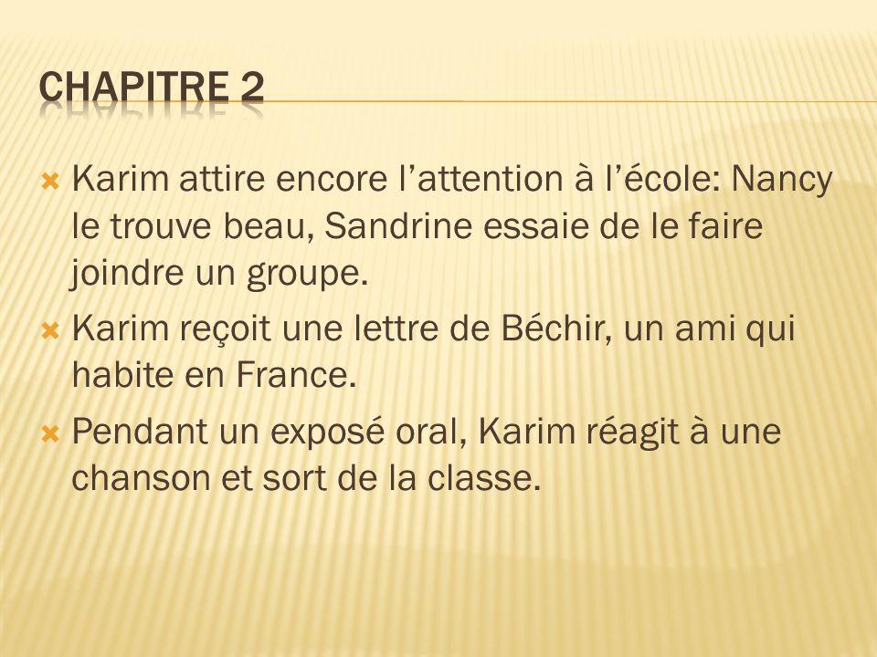 Karim attire encore lattention à lécole: Nancy le trouve beau, Sandrine essaie de le faire joindre un groupe. Karim reçoit une lettre de Béchir, un am