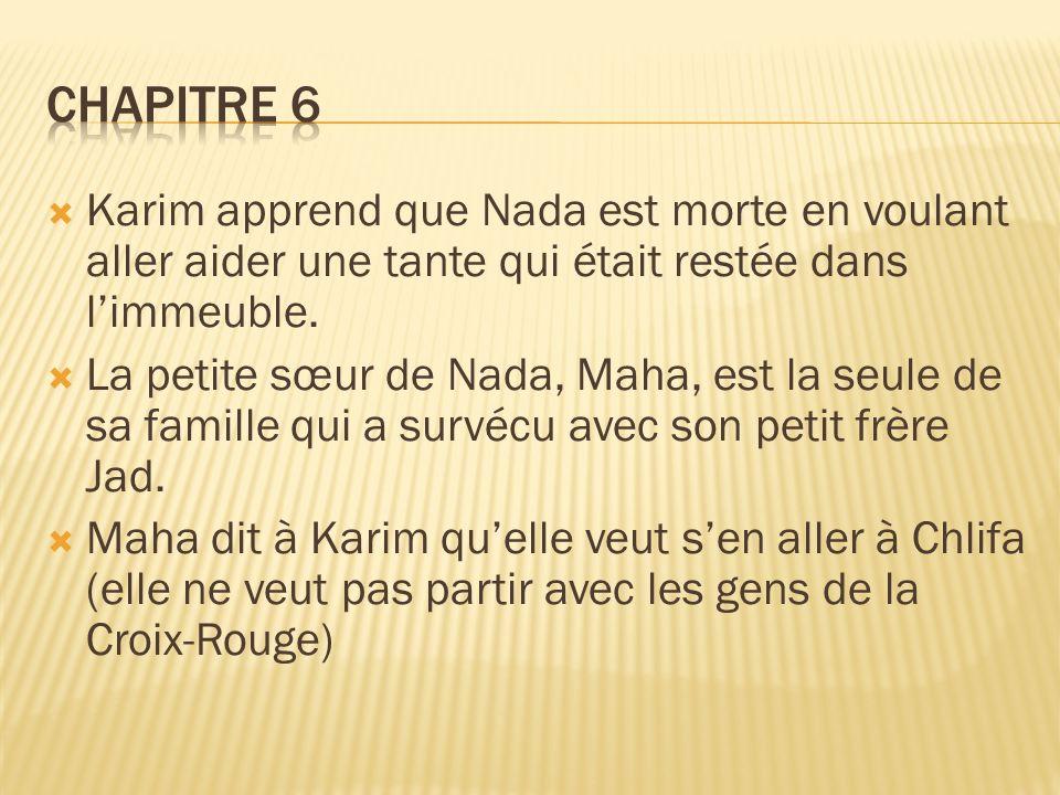 Karim apprend que Nada est morte en voulant aller aider une tante qui était restée dans limmeuble. La petite sœur de Nada, Maha, est la seule de sa fa