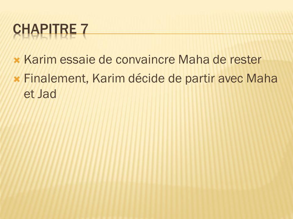 Karim essaie de convaincre Maha de rester Finalement, Karim décide de partir avec Maha et Jad