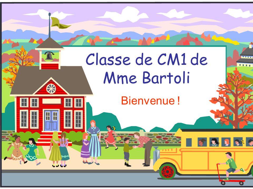 Classe de CM1 de Mme Bartoli Bienvenue !