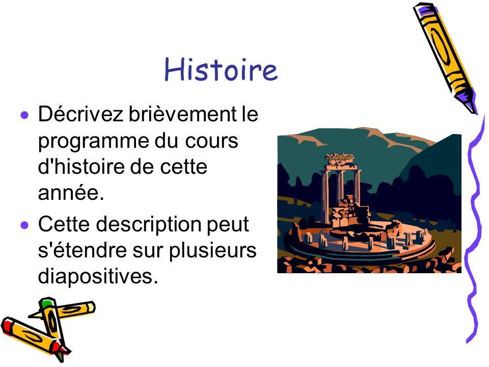 Histoire Décrivez brièvement le programme du cours d'histoire de cette année. Cette description peut s'étendre sur plusieurs diapositives.