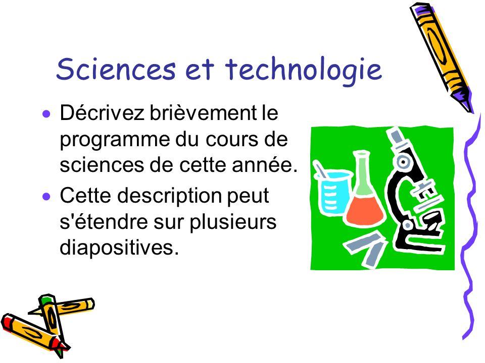 Sciences et technologie Décrivez brièvement le programme du cours de sciences de cette année. Cette description peut s'étendre sur plusieurs diapositi