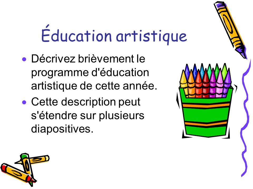 Éducation artistique Décrivez brièvement le programme d'éducation artistique de cette année. Cette description peut s'étendre sur plusieurs diapositiv