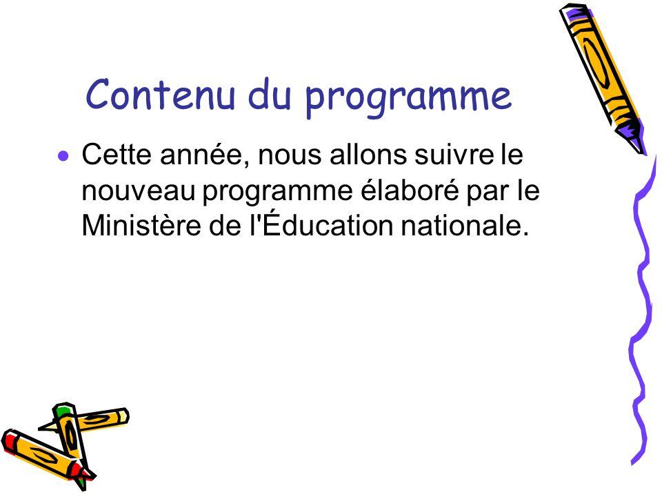 Contenu du programme Cette année, nous allons suivre le nouveau programme élaboré par le Ministère de l'Éducation nationale.