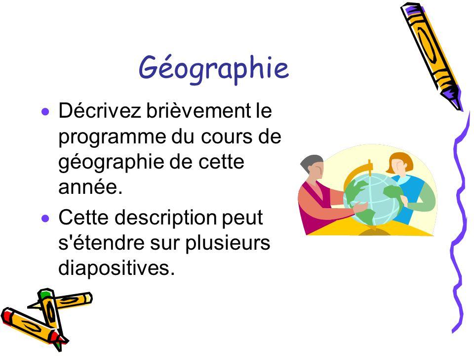 Géographie Décrivez brièvement le programme du cours de géographie de cette année. Cette description peut s'étendre sur plusieurs diapositives.
