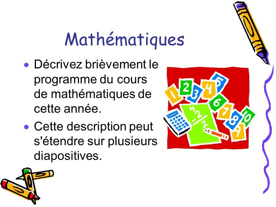 Mathématiques Décrivez brièvement le programme du cours de mathématiques de cette année. Cette description peut s'étendre sur plusieurs diapositives.