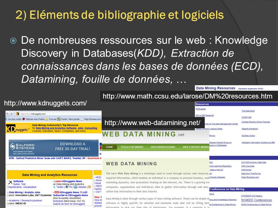 De nombreuses ressources sur le web : Knowledge Discovery in Databases(KDD), Extraction de connaissances dans les bases de données (ECD), Datamining,