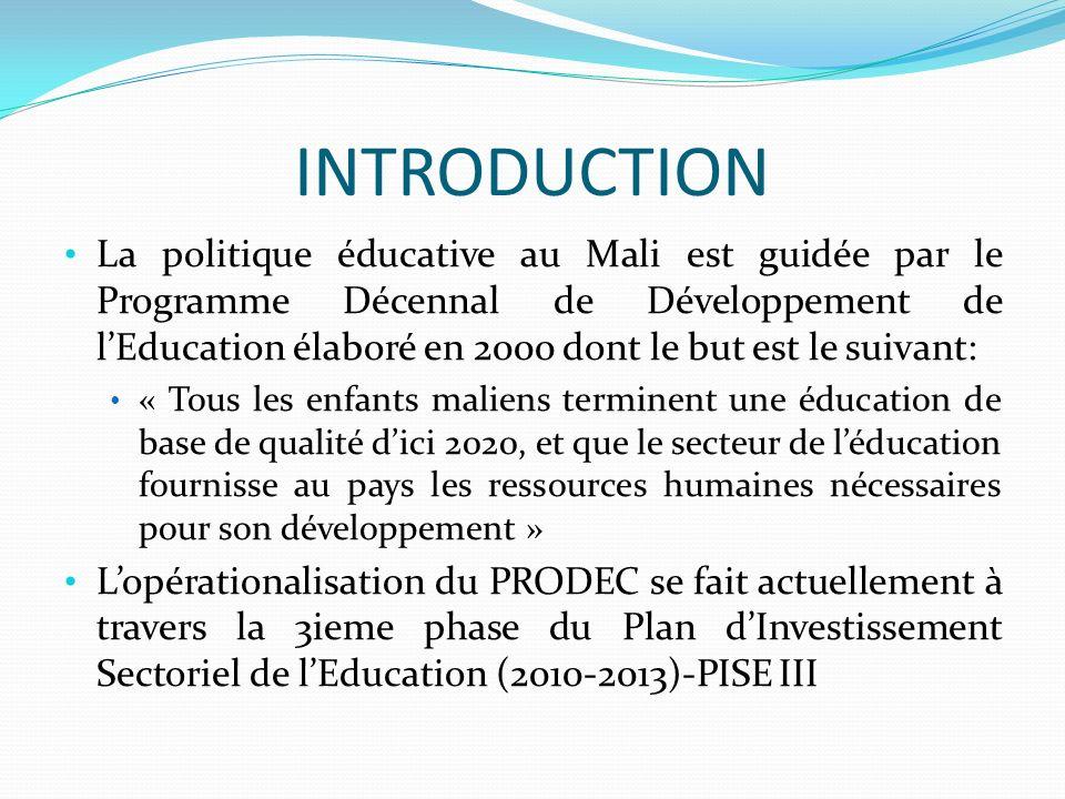 INTRODUCTION La politique éducative au Mali est guidée par le Programme Décennal de Développement de lEducation élaboré en 2000 dont le but est le sui