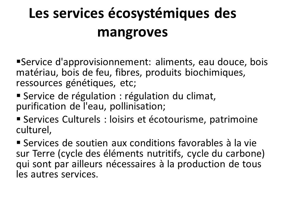 Les services écosystémiques des mangroves Service d'approvisionnement: aliments, eau douce, bois matériau, bois de feu, fibres, produits biochimiques,