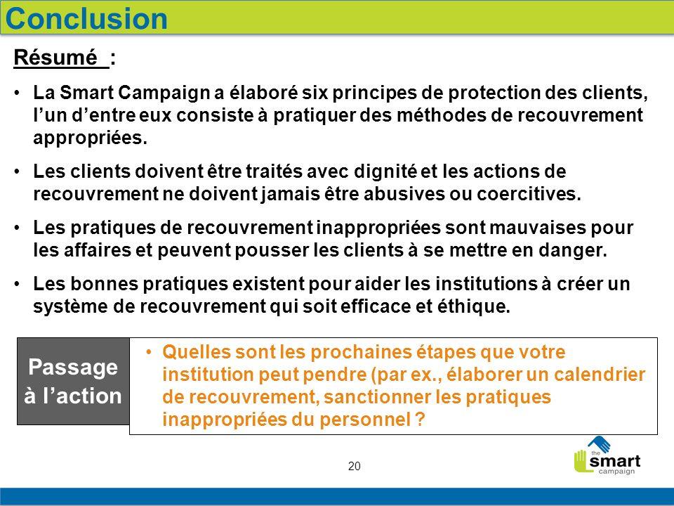 20 Résumé : La Smart Campaign a élaboré six principes de protection des clients, lun dentre eux consiste à pratiquer des méthodes de recouvrement appr