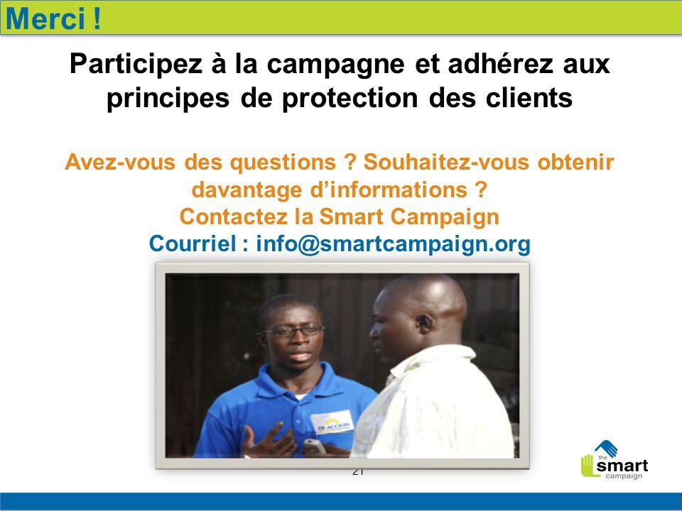 21 Participez à la campagne et adhérez aux principes de protection des clients Avez-vous des questions ? Souhaitez-vous obtenir davantage dinformation