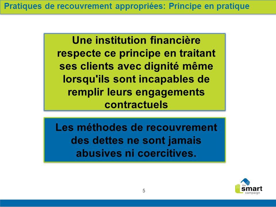 5 Les méthodes de recouvrement des dettes ne sont jamais abusives ni coercitives. Une institution financière respecte ce principe en traitant ses clie