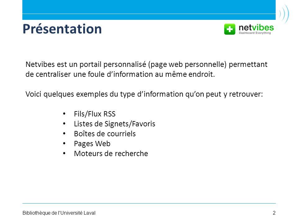 2Bibliothèque de l'Université Laval Présentation Netvibes est un portail personnalisé (page web personnelle) permettant de centraliser une foule dinfo