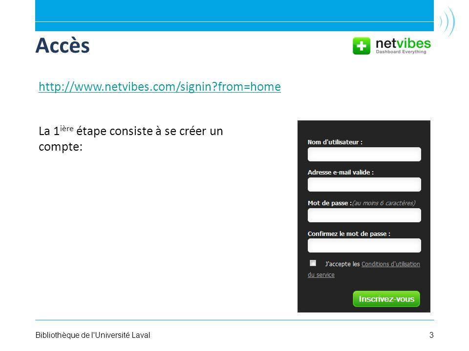 3Bibliothèque de l Université Laval Accès La 1 ière étape consiste à se créer un compte: http://www.netvibes.com/signin from=home