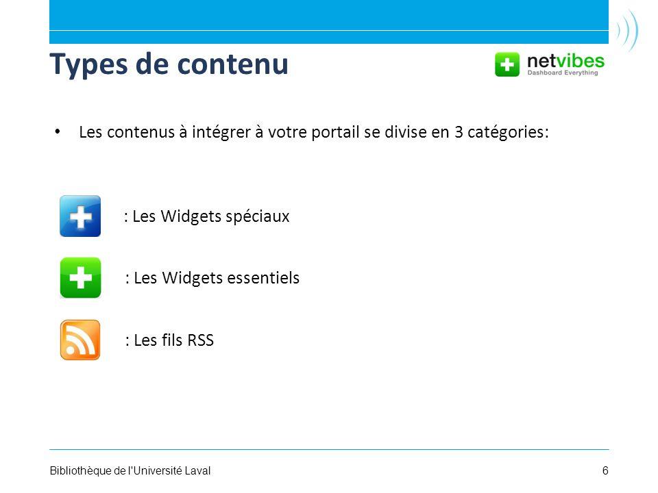 6Bibliothèque de l Université Laval Types de contenu Les contenus à intégrer à votre portail se divise en 3 catégories: : Les Widgets spéciaux : Les Widgets essentiels : Les fils RSS