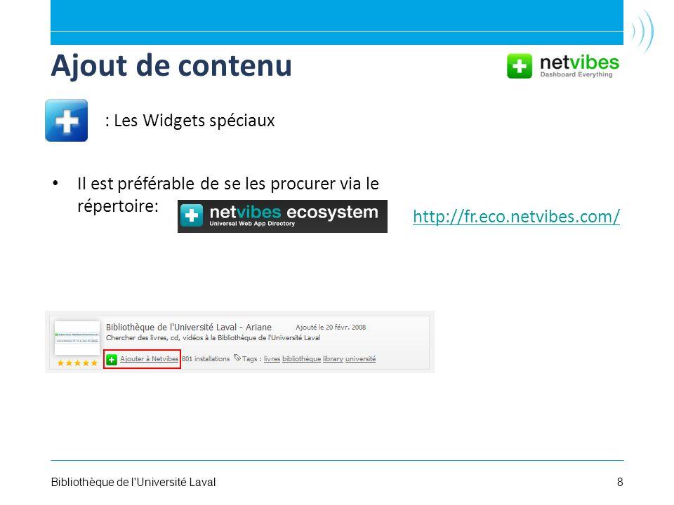 8Bibliothèque de l Université Laval Ajout de contenu Il est préférable de se les procurer via le répertoire: : Les Widgets spéciaux http://fr.eco.netvibes.com/