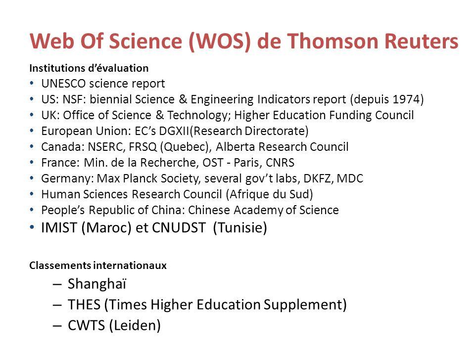 Web Of Science (WOS) de Thomson Reuters Distribution des revues pour une selection de pays dans le WOS AUSTRIA 45 GERMANY 745 MOLDOVA 1 AZERBAIJAN 1 GREECE 17 NEPAL 1 BAHRAIN 2 HUNGARY 41 NETHERLANDS 845 BANGLADESH 4 INDIA 113 NIGERIA 12 BELARUS 3 IRAN 41 PEOPLES R CHINA 145 BELGIUM 49 IRELAND 33 PERU 1 BRAZIL 132 ITALY 181 POLAND 142 COLOMBIA 23 JAPAN 237 RUSSIA 155 COSTA RICA 1 JORDAN 1 SAUDI ARABIA 5 CZECH REPUBLIC 56 KENYA 3 SOUTH AFRICA 68 DENMARK 67 KUWAIT 3 SRI LANKA 1 ECUADOR 1 LATVIA 3 TRINID & TOBAGO 1 EGYPT 3 LIBYA 1 TURKEY 75 ENGLAND 2392 LITHUANIA 29 U ARAB EMIRATES 11 ESTONIA 9 MALAWI 1 UGANDA 1 ETHIOPIA 2 MALAYSIA 10 UNITED STATES 4232 FINLAND 17 MALTA 1 UZBEKISTAN 1 FRANCE 283 MEXICO 43 VENEZUELA 14