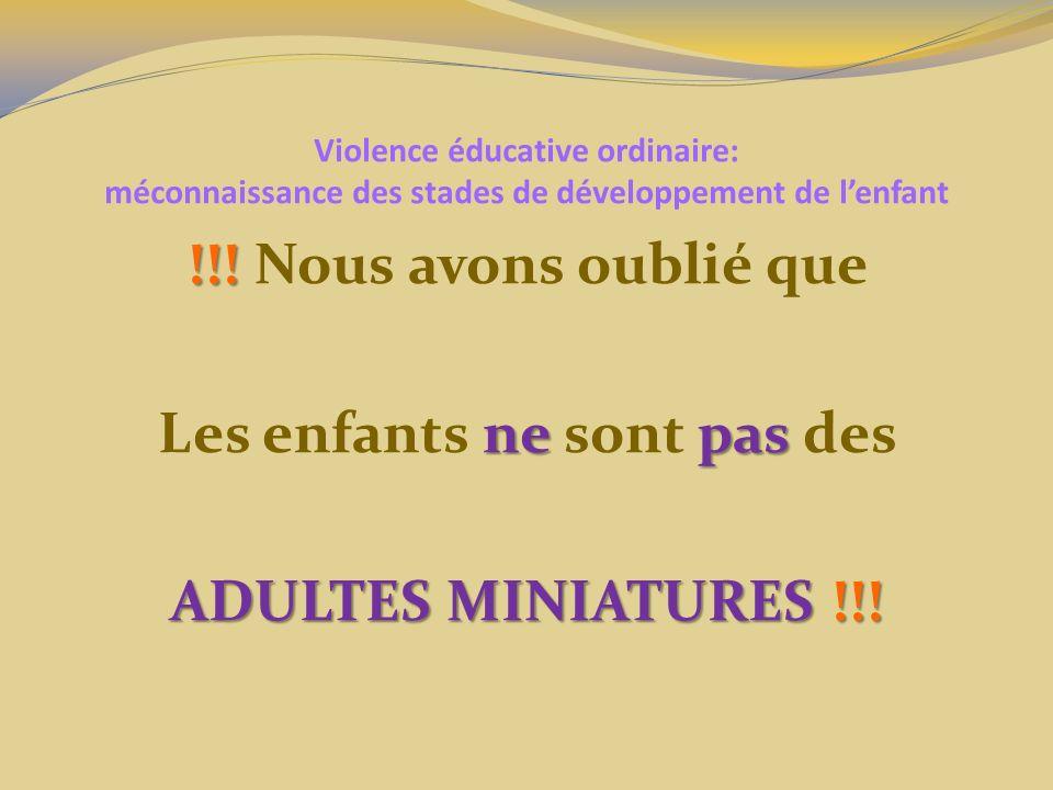 Violence éducative ordinaire: méconnaissance des stades de développement de lenfant !!! !!! Nous avons oublié que ne pas Les enfants ne sont pas des A