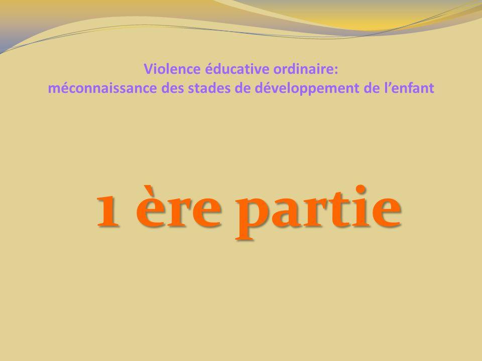 Violence éducative ordinaire: méconnaissance des stades de développement de lenfant 1 ère partie 1 ère partie