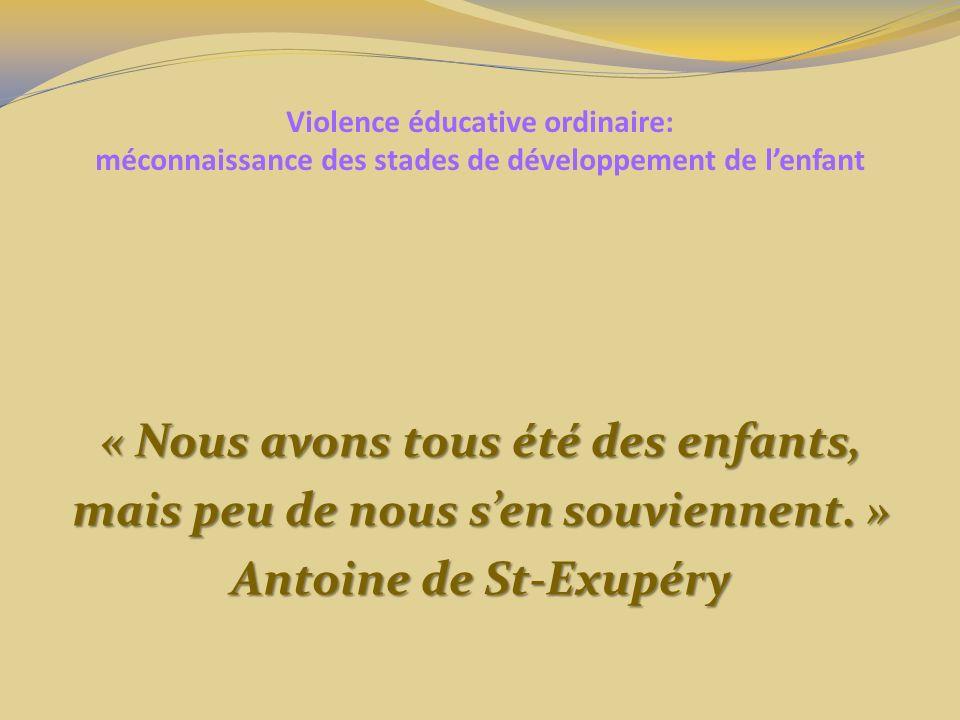Violence éducative ordinaire: méconnaissance des stades de développement de lenfant « Nous avons tous été des enfants, mais peu de nous sen souviennen