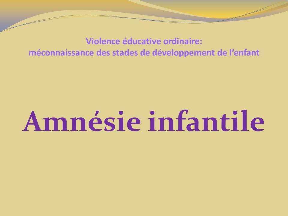 Violence éducative ordinaire: méconnaissance des stades de développement de lenfant Amnésie infantile