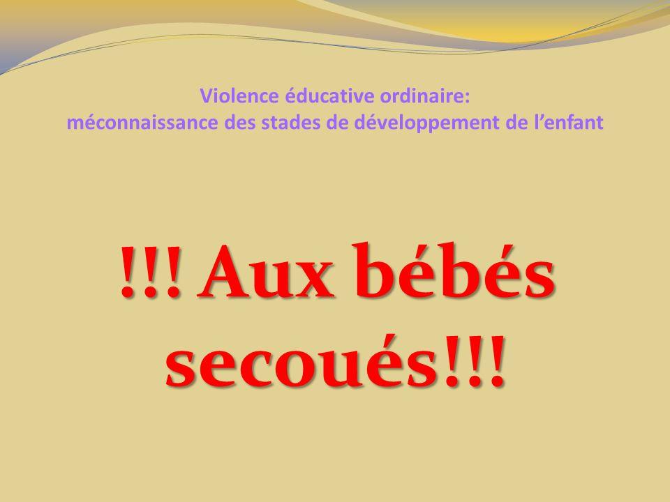 Violence éducative ordinaire: méconnaissance des stades de développement de lenfant !!! Aux bébés secoués!!!