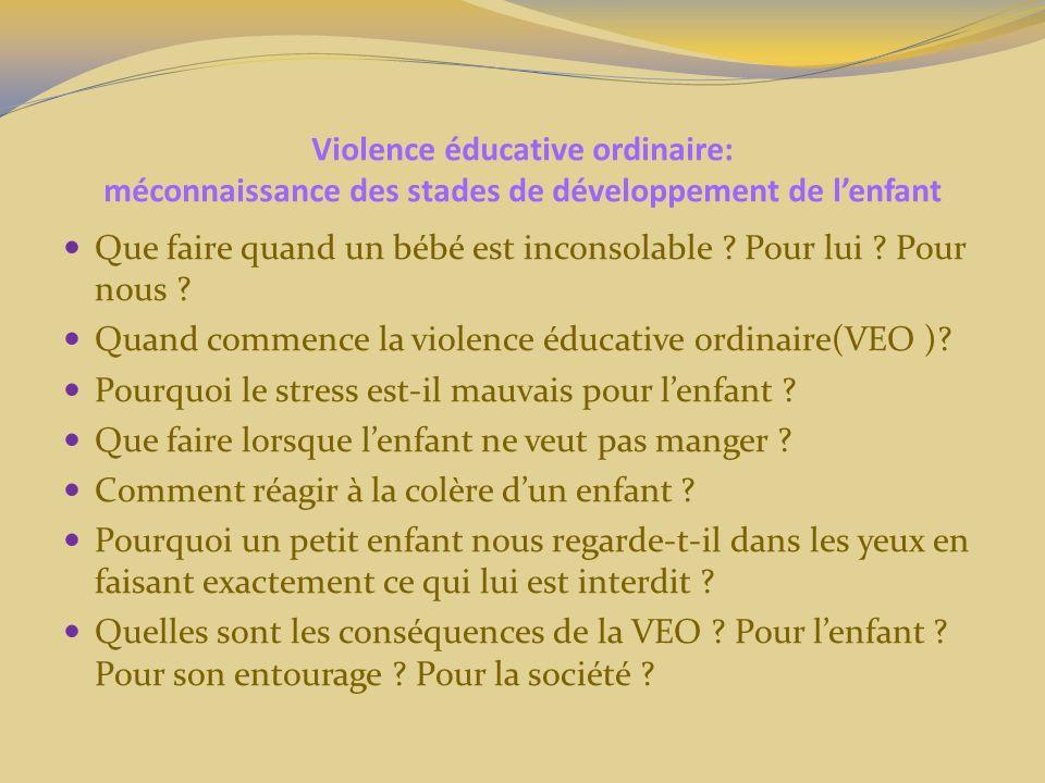 Violence éducative ordinaire: méconnaissance des stades de développement de lenfant La colère est une émotion primaire de survie On nest pas méchant de se battre pour sa survie!