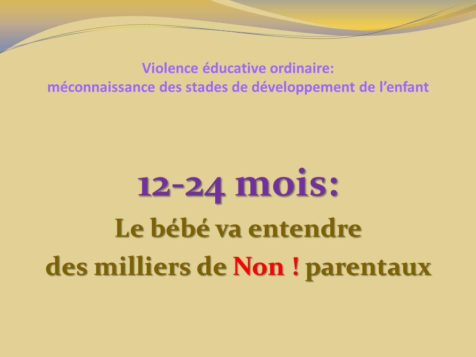 Violence éducative ordinaire: méconnaissance des stades de développement de lenfant 12-24 mois: Le bébé va entendre des milliers de Non .