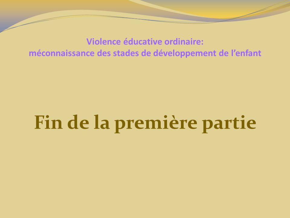 Violence éducative ordinaire: méconnaissance des stades de développement de lenfant Fin de la première partie