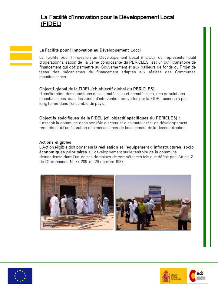 La Facilité pour l Innovation au Développement Local La Facilité pour l Innovation au Développement Local (FIDEL), qui représente loutil dopérationnalisation de la 3ème composante du PERICLES, est un outil transitoire de financement qui doit permettre au Gouvernement et aux bailleurs de fonds du Projet de tester des mécanismes de financement adaptés aux réalités des Communes mauritaniennes.