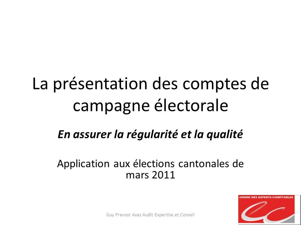 La présentation des comptes de campagne électorale En assurer la régularité et la qualité Application aux élections cantonales de mars 2011 Guy Prevos