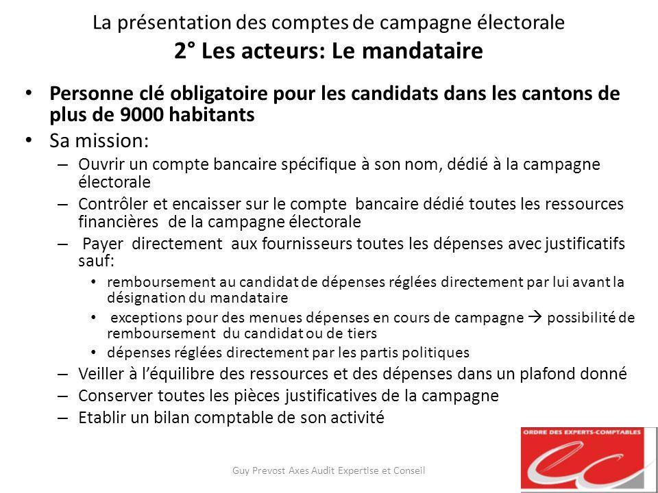 La présentation des comptes de campagne électorale 2° Les acteurs: Le mandataire Personne clé obligatoire pour les candidats dans les cantons de plus