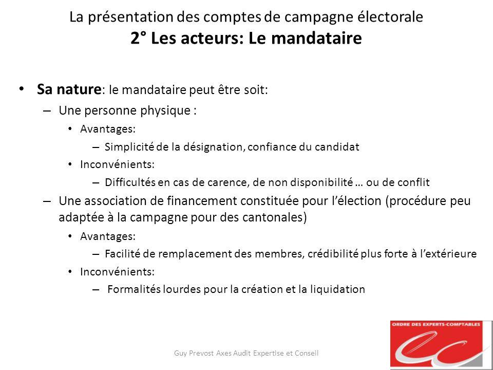 La présentation des comptes de campagne électorale 2° Les acteurs: Le mandataire Sa nature : le mandataire peut être soit: – Une personne physique : A