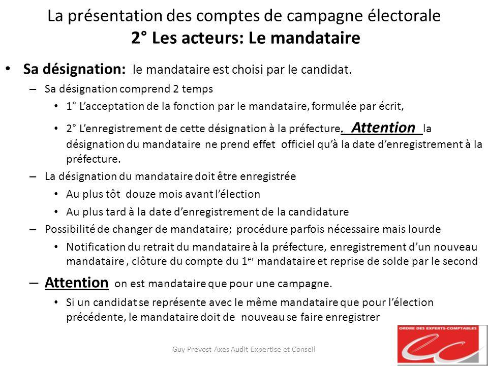 La présentation des comptes de campagne électorale 2° Les acteurs: Le mandataire Sa désignation: le mandataire est choisi par le candidat. – Sa désign