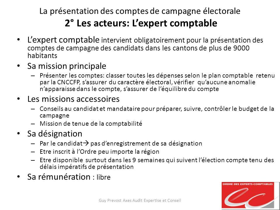 La présentation des comptes de campagne électorale 2° Les acteurs: Lexpert comptable Lexpert comptable intervient obligatoirement pour la présentation