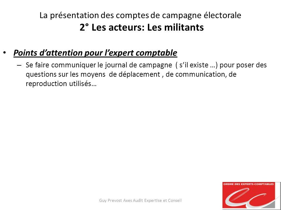 La présentation des comptes de campagne électorale 2° Les acteurs: Les militants Points dattention pour lexpert comptable – Se faire communiquer le jo