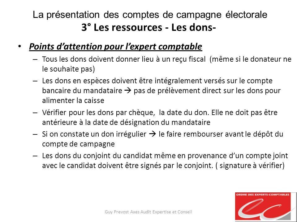La présentation des comptes de campagne électorale 3° Les ressources - Les dons- Points dattention pour lexpert comptable – Tous les dons doivent donn