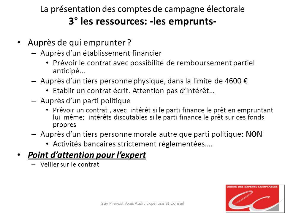 La présentation des comptes de campagne électorale 3° les ressources: -les emprunts- Auprès de qui emprunter ? – Auprès dun établissement financier Pr