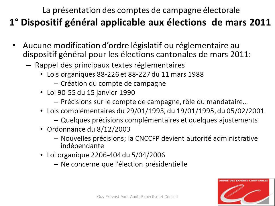 La présentation des comptes de campagne électorale 1° Dispositif général applicable aux élections de mars 2011 Aucune modification dordre législatif o